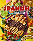 Spanish Recipes: Delicious Spanish Recipes for Easy Latin Cooking (2nd Edition) (English Edition)