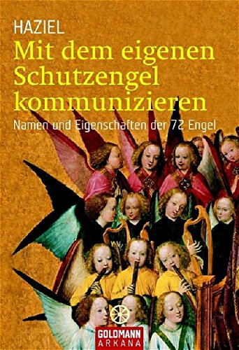 Mit dem eigenen Schutzengel kommunizieren: Namen und Eigenschaften der 72 Engel (Goldmann Esoterik / Grenzwissenschaften Esoterik)