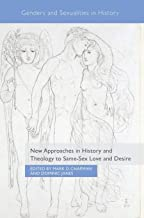 New Approaches in History and Theology to Same-Sex Love and Desire (Genders and Sexualities in History)