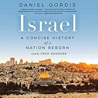 Israel     A Concise History of a Nation Reborn              By:                                                                                                                                 Daniel Gordis                               Narrated by:                                                                                                                                 Fred Sanders                      Length: 16 hrs and 19 mins     467 ratings     Overall 4.7