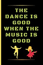 """THE DANCE IS GOOD WHEN THE MUSIC IS GOOD: Funny Dancing Quote Dot Grid Journal / Notebook to write in 120 Pages (6"""" X 9"""")"""