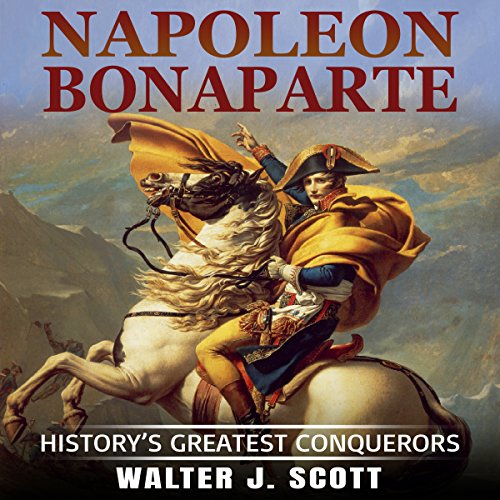 History's Greatest Conquerors: Napoleon Bonaparte audiobook cover art