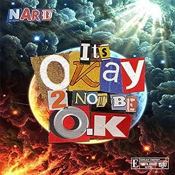 IT'S OKAY 2 NOT BE O.K
