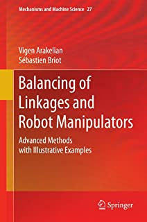 Balancing of Linkages and Robot Manipulators: Advanced Methods with Illustrative Examples (Mechanisms and Machine Science Book 27)