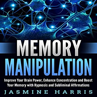 Memory Manipulation: Improve Your Brain Power, Enhance Concentration and Boost Your Memory with Hypnosis and Subliminal Affirmations audiobook cover art