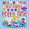 Tea Party Potty Time: Potty Training Books for Toddlers Girls with a Princess Potty Training Chart.