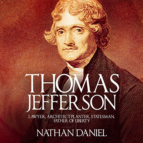 Thomas Jefferson: Lawyer, Architect, Planter, Statesman, Father of Liberty audiobook cover art