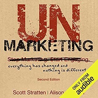 UnMarketing, Second Edition     Everything Has Changed and Nothing is Different              By:                                                                                                                                 Scott Stratten,                                                                                        Alison Stratten                               Narrated by:                                                                                                                                 Allison Stratten,                                                                                        Scott Stratten                      Length: 6 hrs and 51 mins     21 ratings     Overall 4.8