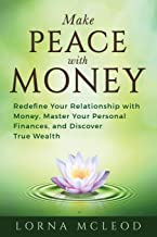 Make Peace with Money: Redefine Your Relationship with Money, Master Your Personal Finances, and Discover True Wealth