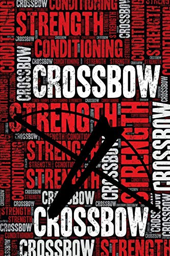 Crossbow Strength and Conditioning Log: Crossbow Workout Journal and Training Log and Diary for Shooter and Instructor - Crossbow Notebook Tracker