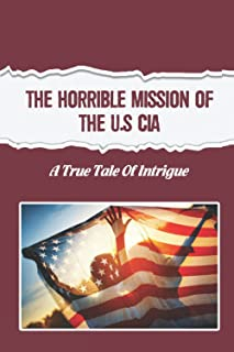 The Horrible Mission Of The U.S CIA: A True Tale Of Intrigue
