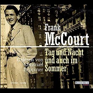 Tag und Nacht und auch im Sommer                   Autor:                                                                                                                                 Frank McCourt                               Sprecher:                                                                                                                                 Christian Brückner                      Spieldauer: 6 Std. und 46 Min.     52 Bewertungen     Gesamt 4,2