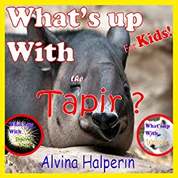 Image: Children's Books: What's Up With the Tapir! | Kindle Edition | by Alvina Halperin (Author). Publication Date: June 8, 2014
