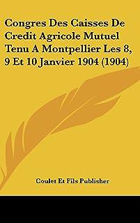 Congres Des Caisses de Credit Agricole Mutuel Tenu a Montpellier Les 8, 9 Et 10 Janvier 1904 (1904)