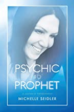 Psychic to Prophet: A Journey of Transformation