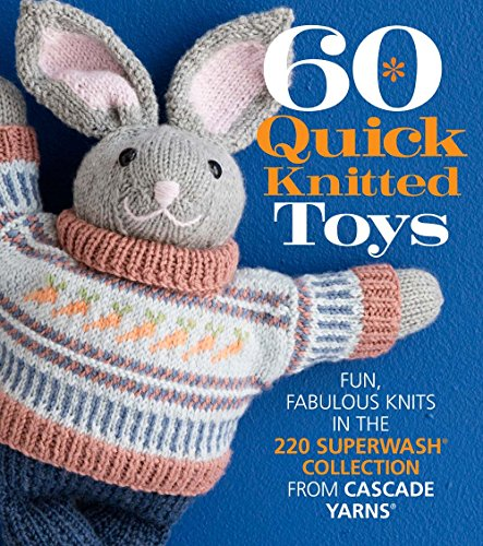 Compare Textbook Prices for 60 Quick Knitted Toys: Fun, Fabulous Knits in the 220 Superwash® Collection from Cascade Yarns® 60 Quick Knits Collection Illustrated Edition ISBN 9781942021445 by Sixth&Spring Books