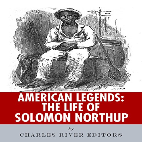 American Legends: The Life of Solomon Northup Audiobook By Charles River Editors cover art