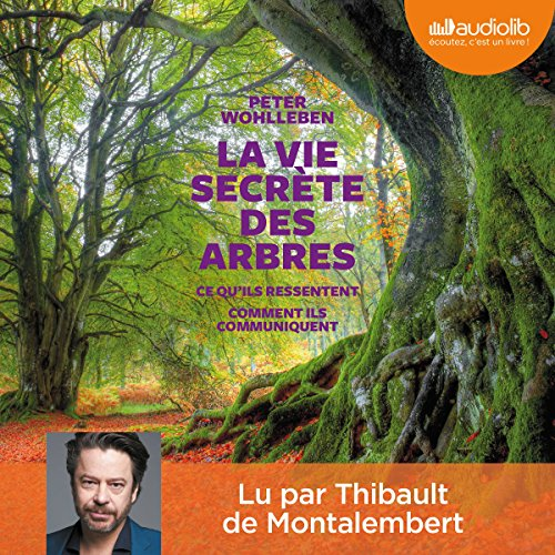 La vie secrète des arbres : Ce qu'ils ressentent - Comment ils communiquent                   By:                                                                                                                                 Peter Wohlleben                               Narrated by:                                                                                                                                 Thibault de Montalembert                      Length: 7 hrs and 5 mins     3 ratings     Overall 5.0