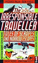 Irresponsible Traveller: Tales of Scrapes and Narrow Escapes
