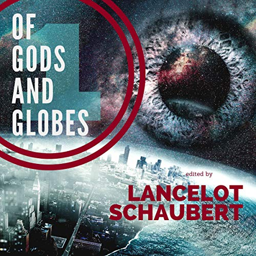 Of Gods and Globes Audiobook By Emily Munro, Lancelot Schaubert, Anne Greenwood Brown, Juliet Marillier, LJ Cohen, Anthony G. Cirilla, FC Shultz cover art