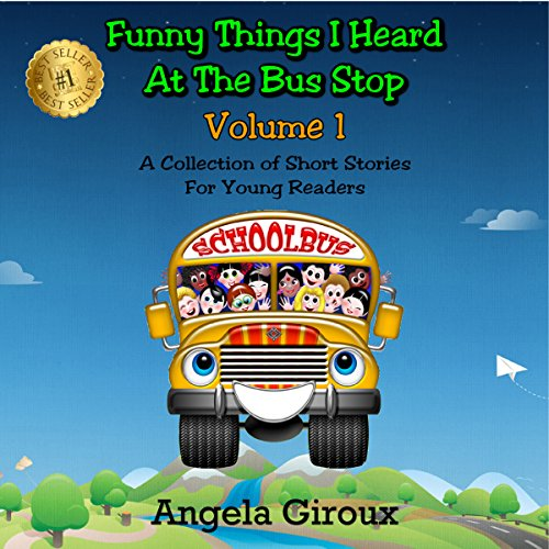 Funny Things I Heard at the Bus Stop: Volume 1: A Collection of Short Stories for Young Readers audiobook cover art