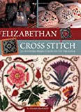 Elizabethan Cross Stitch: 25 Stunning Projects for You to Treasure - Barbara Hammet