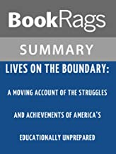 Summary & Study Guide Lives on the Boundary: A Moving Account of the Struggles and Achievements of America's Educationally Unprepared by Mike Rose
