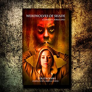 Werewolves of Shade     Beautiful Immortals Complete Series One              By:                                                                                                                                 Tim O'Rourke                               Narrated by:                                                                                                                                 Gabrielle Byrne                      Length: 11 hrs and 11 mins     5 ratings     Overall 3.2