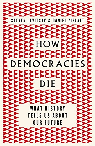 How Democracies Die: What History Reveals About Our Future: What History Tells Us About Our Future
