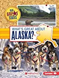 What s Great about Alaska? (Our Great States)