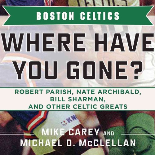 Boston Celtics     Where Have You Gone? Robert Parish, Nate Archibald, Bill Sharman, and Other Celtic Greats              By:                                                                                                                                 Michael D. McClellan,                                                                                        Mike Carey                               Narrated by:                                                                                                                                 Bob Brewster                      Length: 6 hrs and 50 mins     Not rated yet     Overall 0.0
