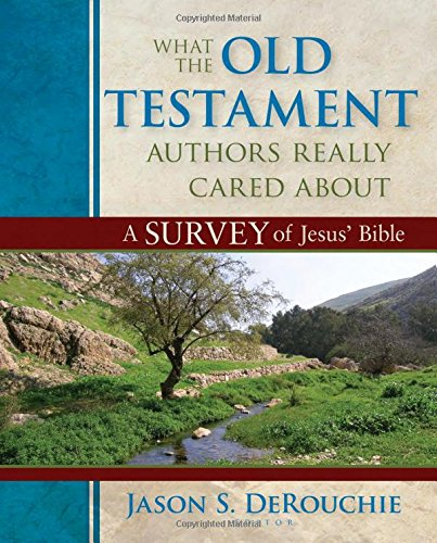 What the Old Testament Authors Really Cared About: A Survey of Jesus' Bible