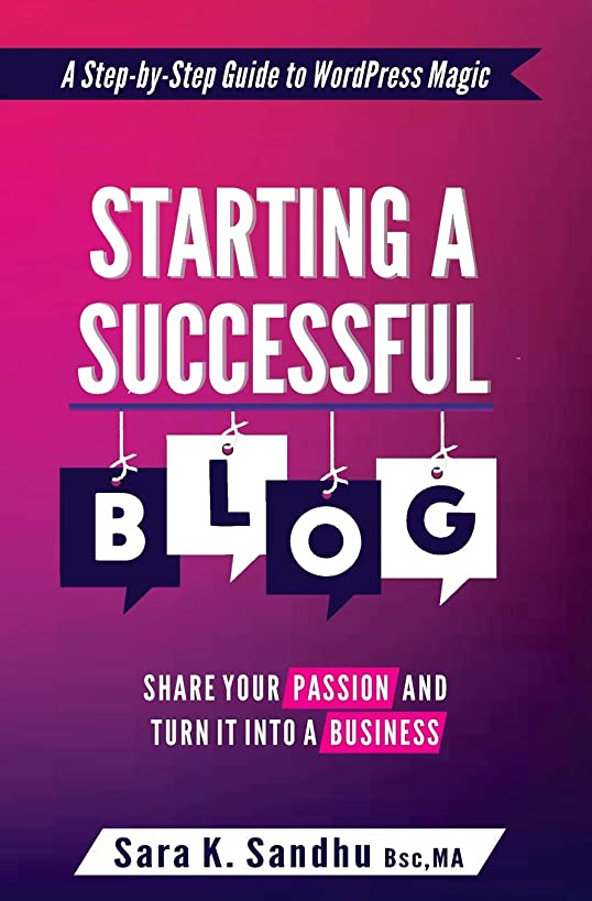 Starting a Successful Blog: Share Your Passion and Turn It into a Business (( A Step-By-Step Guide To WordPress Magic) Blogging for beginners with WordPress)