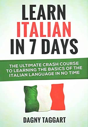 [(Learn Italian in 7 Days! : The Ultimate Crash Course to Learning the Basics of the Italian Language in No Time)] [By (author) Dagny Taggart] published on (June, 2014)