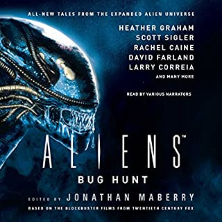 Aliens: Bug Hunt                   By:                                                                                                                                 Jonathan Maberry,                                                                                        Heather Graham,                                                                                        Scott Sigler,                   and others                          Narrated by:                                                                                                                                 James Anderson Foster,                                                                                        Eric G. Dove,                                                                                        R. C. Bray,                   and others                 Length: 11 hrs and 18 mins     611 ratings     Overall 4.2