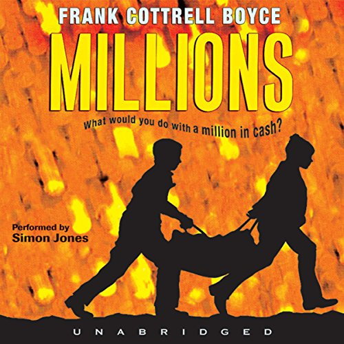 Millions                   By:                                                                                                                                 Frank Cottrell Boyce                               Narrated by:                                                                                                                                 Simon Jones                      Length: 4 hrs and 36 mins     Not rated yet     Overall 0.0