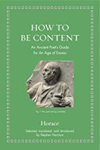 How to Be Content: An Ancient Poet's Guide for an Age of Excess (Ancient Wisdom for Modern Readers) (English Edition)