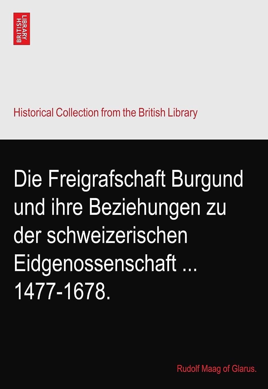 足枷定期的にディベートDie Freigrafschaft Burgund und ihre Beziehungen zu der schweizerischen Eidgenossenschaft ... 1477-1678.