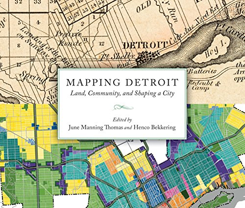 Mapping Detroit: Land, Community, and Shaping a City