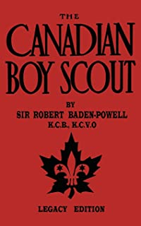 The Canadian Boy Scout (Legacy Edition): The First 1911 Handbook For Scouts In Canada