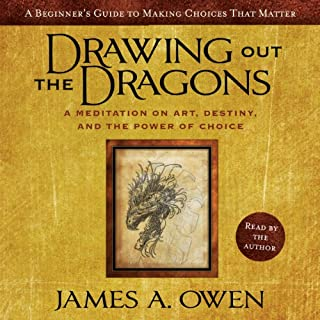 Drawing Out the Dragons     A Meditation on Art, Destiny, and the Power of Choice              By:                                                                                                                                 James A. Owen                               Narrated by:                                                                                                                                 James A. Owen                      Length: 2 hrs and 15 mins     25 ratings     Overall 4.7