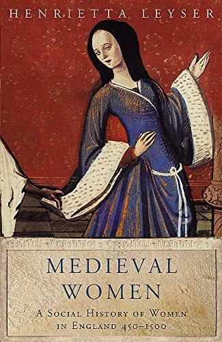 Medieval Women : A Social History of Women in England 450-1500 (Women in History)