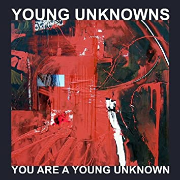 You Are a Young Unknown