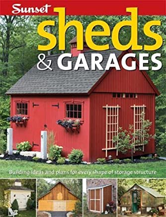 Sheds & Garages: Building Ideas and Plans for Every Shape of Storage Structure by Editors of Sunset Books (2008-01-31)
