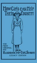 How Girls Can Help Their Country (Legacy Edition): The First Original 1913 Handbook For Girl Scouts (Library of American Outdoors Classics)
