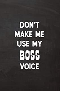 Don't Make Me Use My Boss Voice: Lined Journal Funny, Snarky, Sarcastic Gag Gift