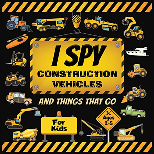 I Spy Construction Vehicles And Things That Go Book For Kids Ages 2-5: Trucks, Tractors, Excavators, Cranes, Diggers and More Construction Site And Transportation ... And Preschoolers 4) (English Edition)