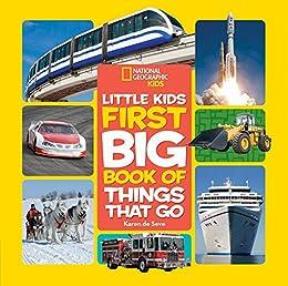 National Geographic Little Kids First Big Book of Things That Go (National Geographic Little Kids First Big Books) by [Karen de Seve]