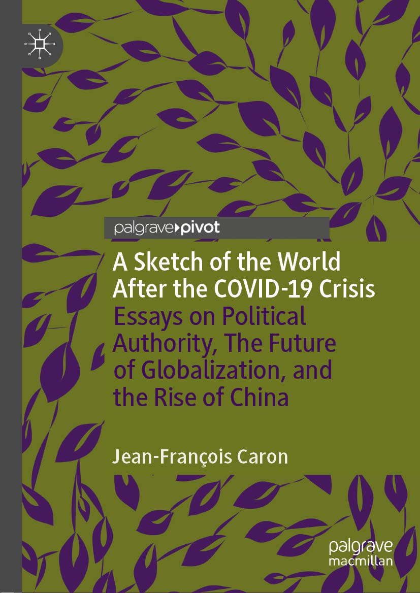 A Sketch of the World After the COVID-19 Crisis: Essays on Political Authority, The Future of Globalization, and the Rise of China