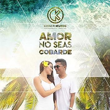 Amor No Seas Cobarde